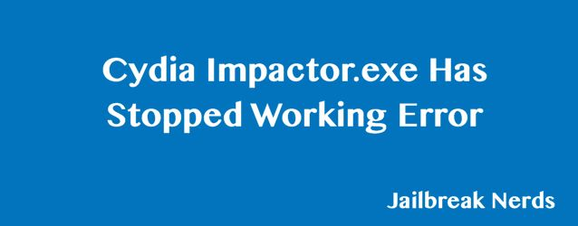Fix Cydia Impactor exe Has Stopped Working Error in Windows