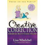 Creative Correction.  Great book, very good ideas and Bible verses to go with character issues your child is having.