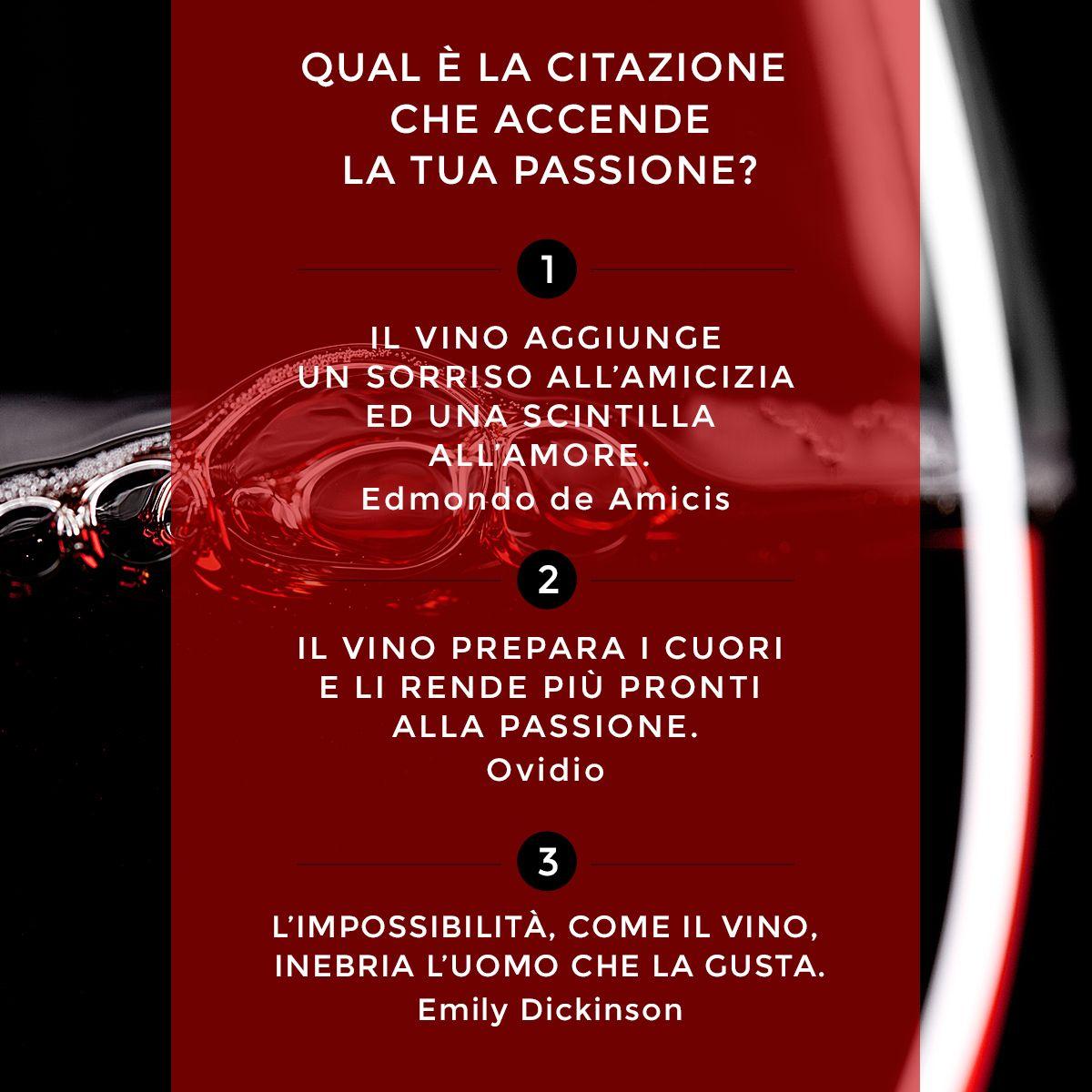 Grandi scrittori, poeti e filosofi hanno esaltato il miracolo del vino. Qual è la citazione che accende la tua passione?