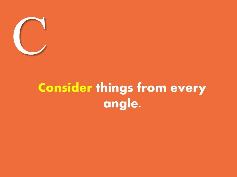 Consider #things from #every #angle  | Inspiration