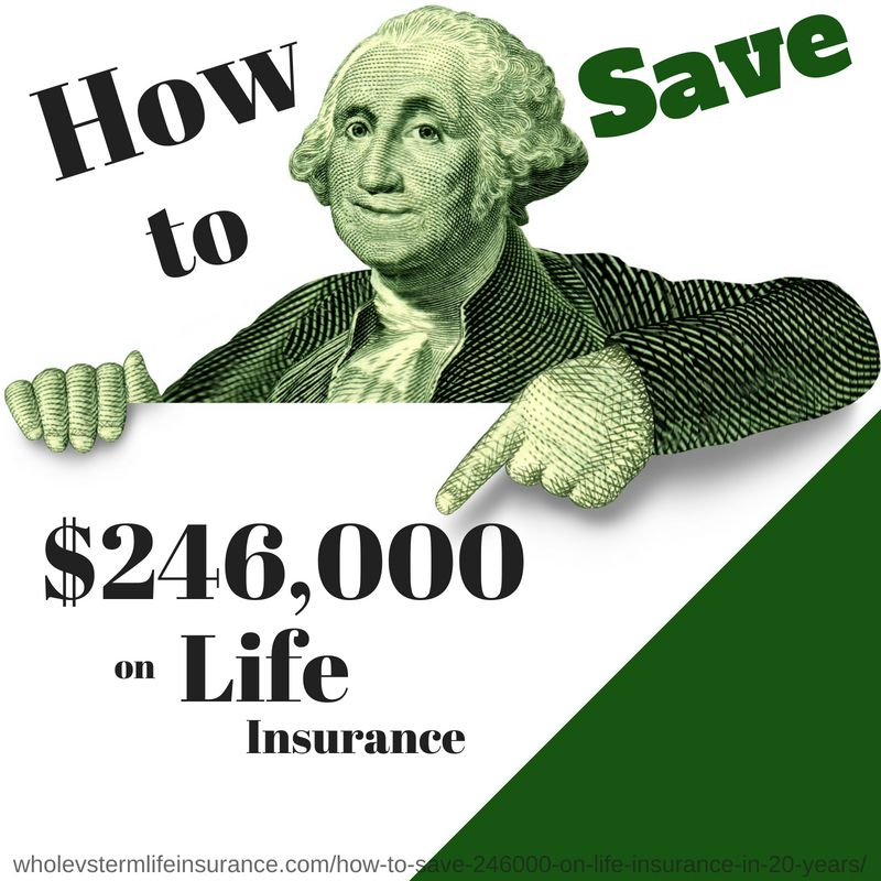 How to save over 246000 of life insurance in twenty