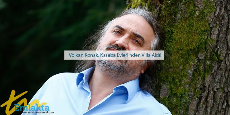 Volkan Konak, Kasaba Evleri'nden Villa Aldı!