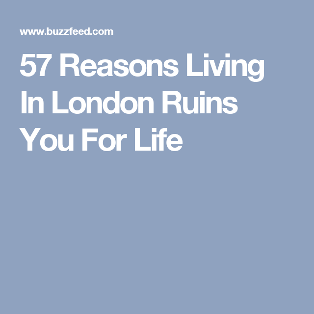 57 Reasons Living In London Ruins You For Life