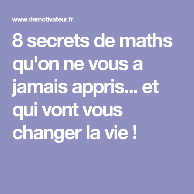 8 secrets de maths qu'on ne vous a jamais appris... et qui vont vous changer la vie!