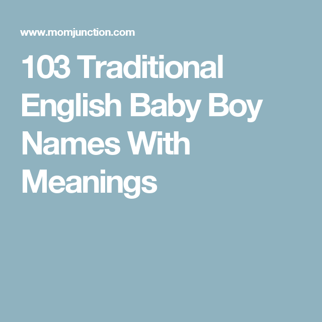 103 Traditional English Baby Boy Names With Meanings Baby Boy Names Boy Names One Syllable Boy Names