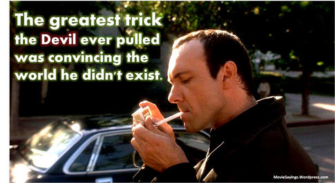 Quote by Verbal Kint (Keyser Soze), played by Kevin Spacey