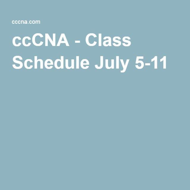 ccCNA - Class Schedule July 5-11