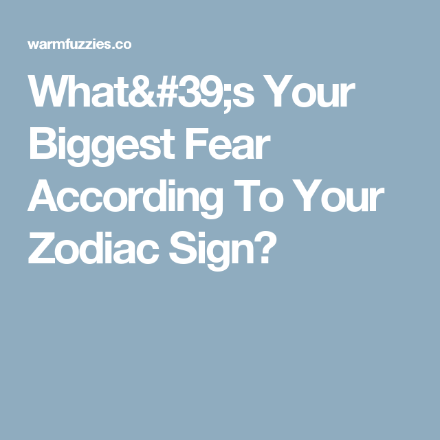 What's Your Biggest Fear According To Your Zodiac Sign?