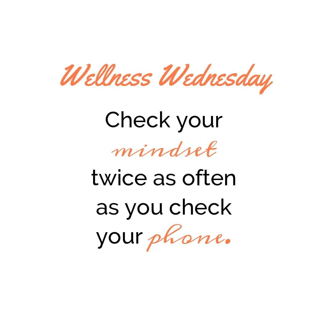 Wednesdaywisdom Check Your Mindset Twice As Often As Your Check Your Phone In 2020 Happy Wednesday Quotes Wednesday Motivation Hump Day Quotes