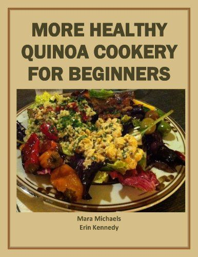 More Healthy Quinoa Cookery for Beginners (Food Matters) by Mara  Michaels http://www.amazon.com/dp/B00821MPW0/ref=cm_sw_r_pi_dp_HVAawb09WS3CM