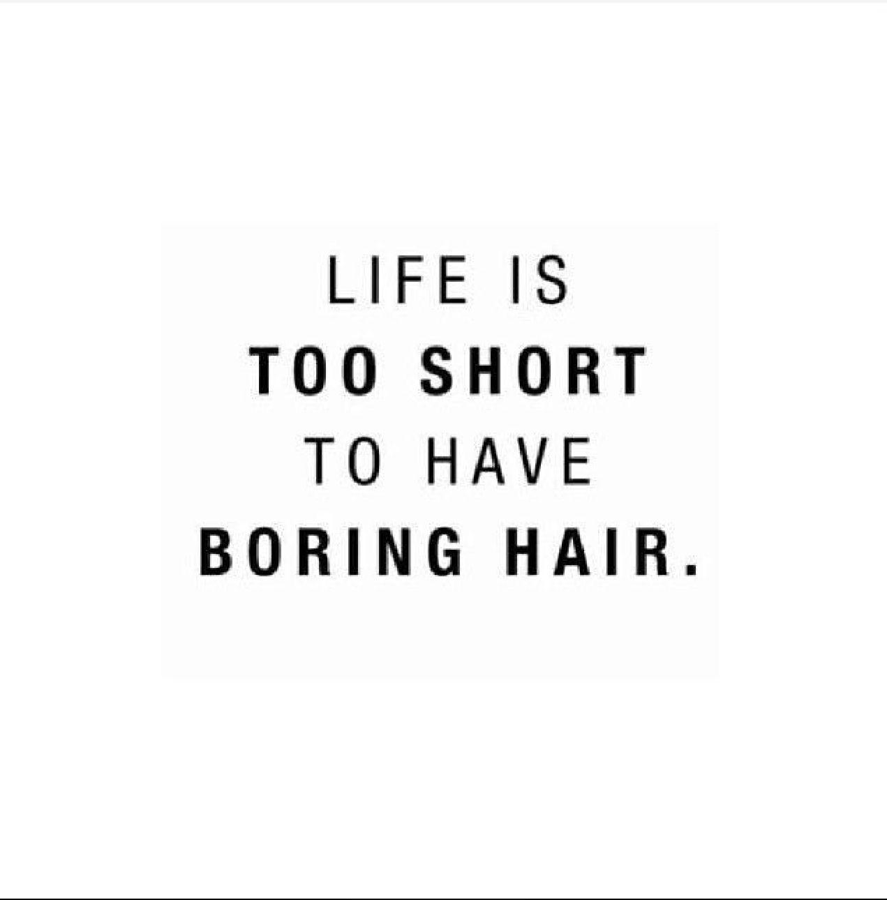 Life Is Too Short To Have Boring Hair Boring Hair Hair Quotes Natural Hair Styles