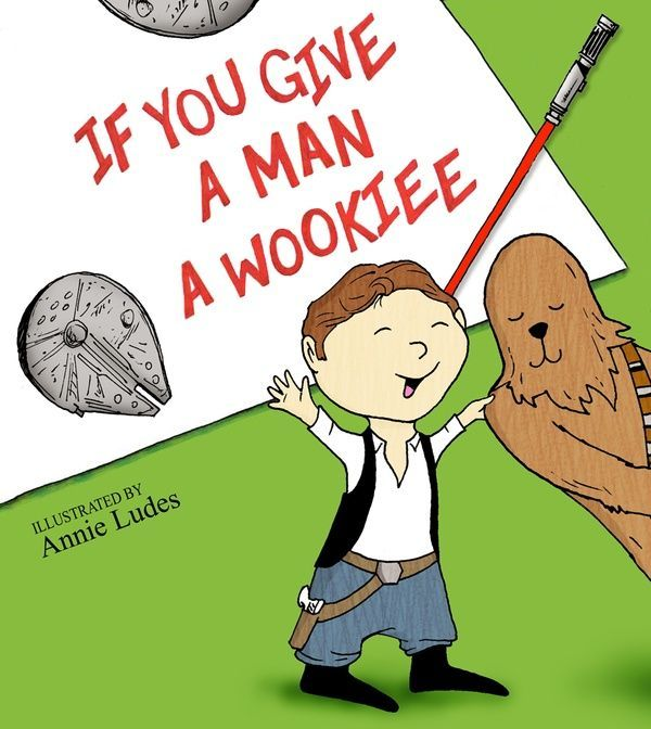 If You Give a Man a Wookie. <3