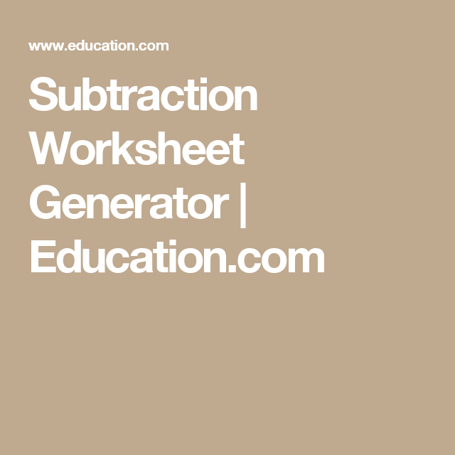 subtraction worksheet generator  educationcom  diy worksheets  subtraction worksheet generator  educationcom