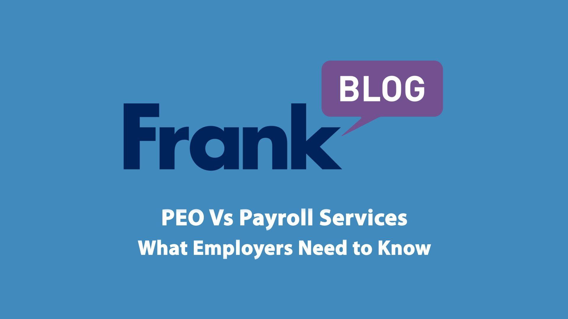 FrankBlog PEO vs. Payroll Services What Employers Need