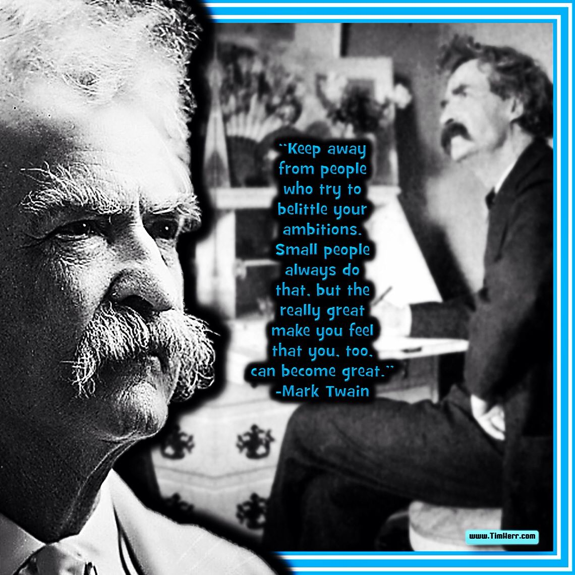 """""""Keep away from people who try to belittle your ambitions. Small people always do that, but the really great make you feel that you, too, can become great."""" -Mark Twain (US Writer 1835-1910) #QuoteOfTheDay"""