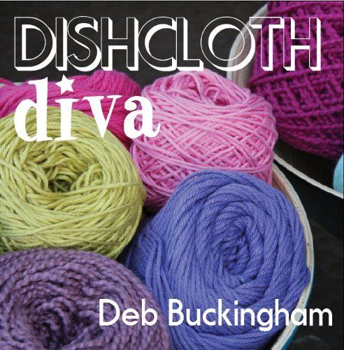 Dishcloth Diva by Deb Buckingham, just went off to the printer, will be for sale soon!