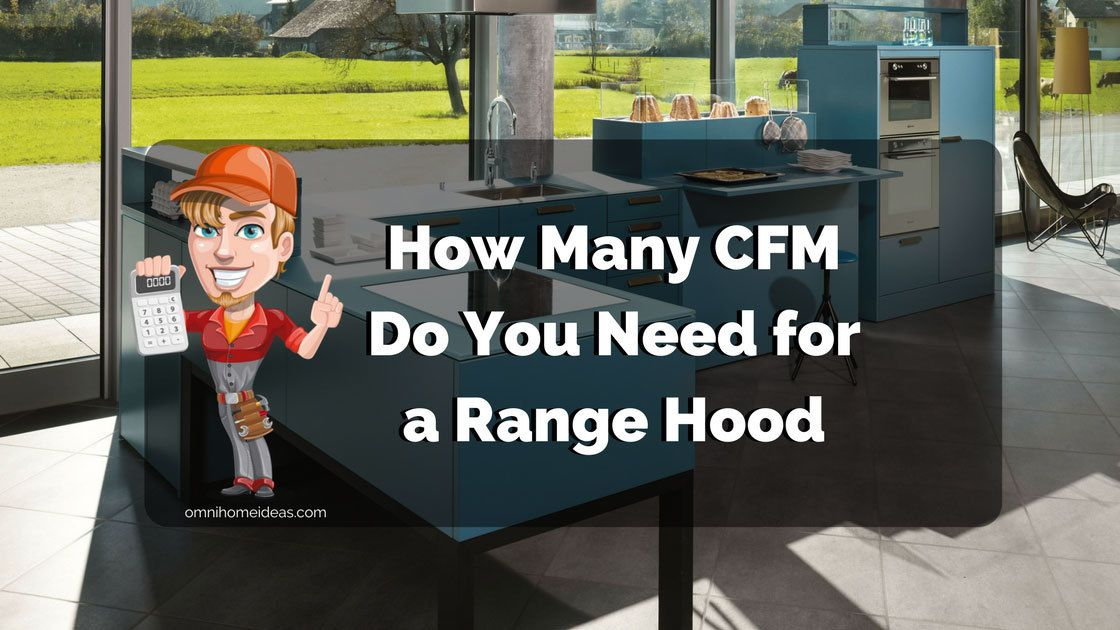 How Many Cfm Do You Need For A Range Hood Range Hood Best Range Hoods Range