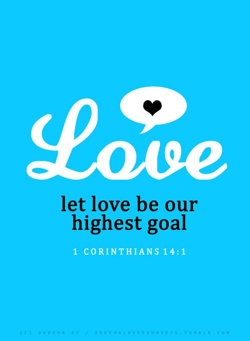 Let love be your highest goal 1st corinthians 141 follow 1 corinthians 14 let love be your highest goal but you should also desire the special abilities the spirit givesespecially the ability to prophesy negle Image collections