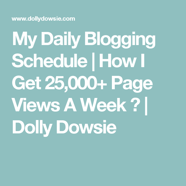 My Daily Blogging Schedule | How I Get 25,000+ Page Views A Week ♥ | Dolly Dowsie