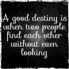 A Good Destiny Is When Two People Find Each Other Without Even Looking Finding Love Quotes Fate Quotes Love Quotes