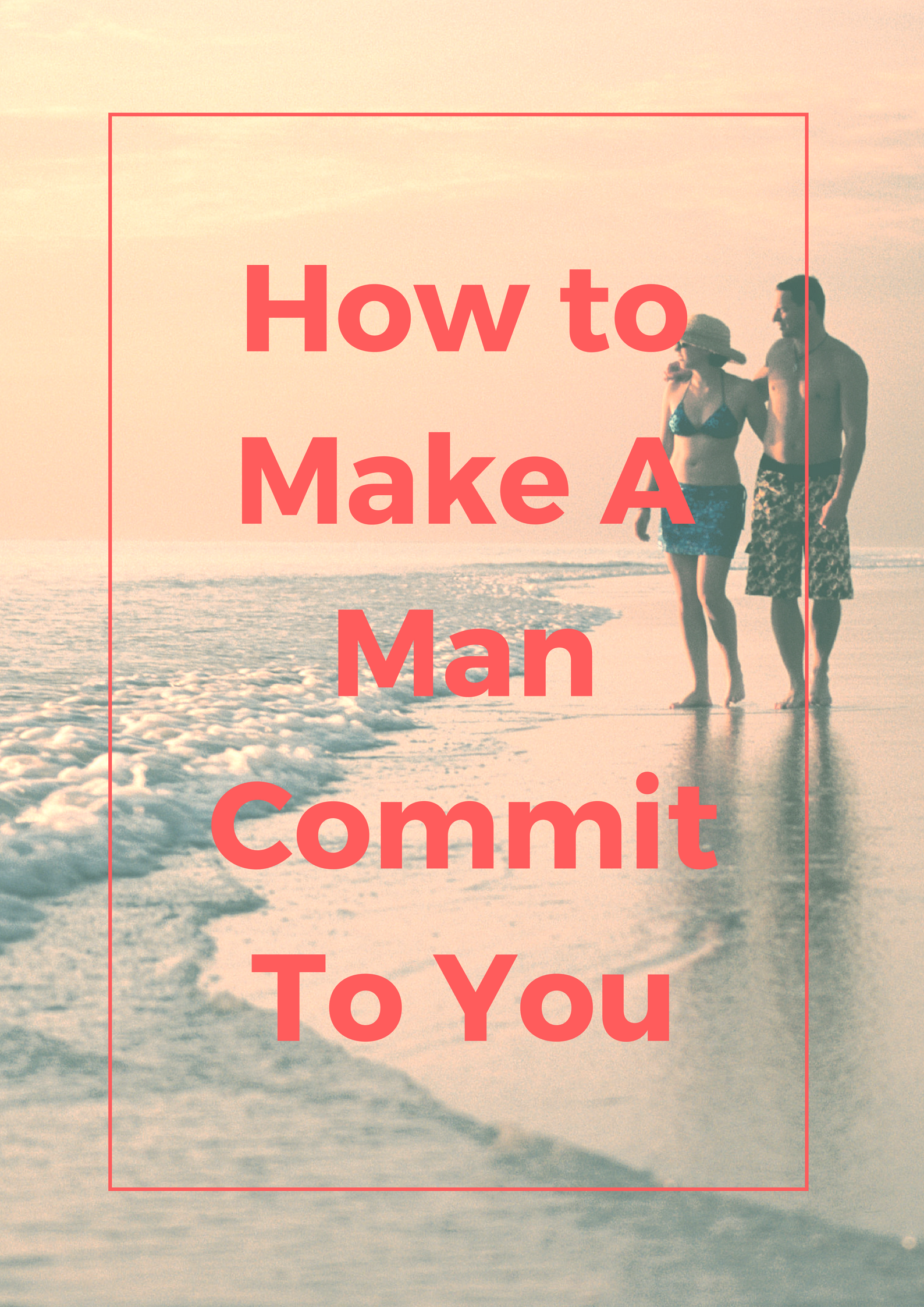 What makes a man commit to you