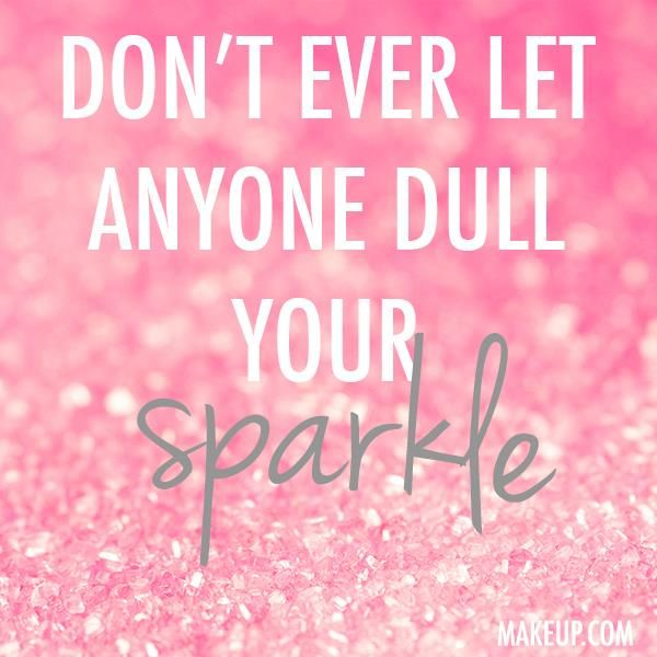 Don't Ever Let Anyone Dull Your *sparkle* #quotes