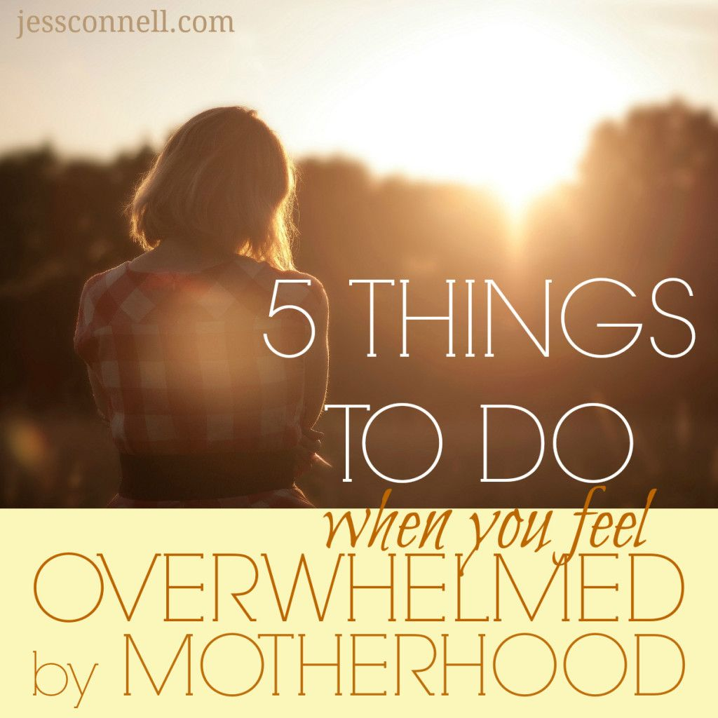 5 Things To Do When You Feel Overwhelmed By Motherhood