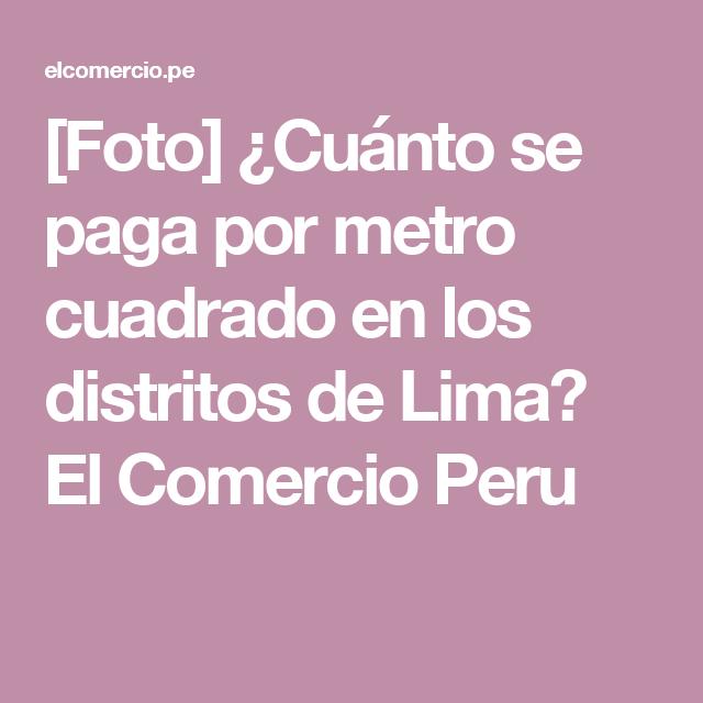 [Foto] ¿Cuánto se paga por metro cuadrado en los distritos de Lima? El Comercio Peru