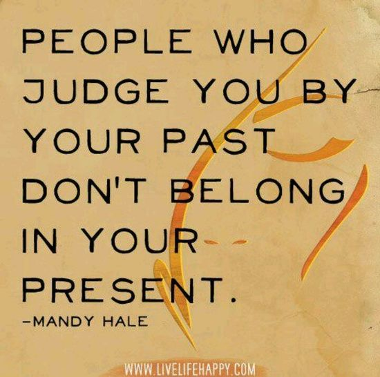 People Who Judge You By Your Past Don T Belong In Your People Who Judge Inspirational Quotes Inspirational Words
