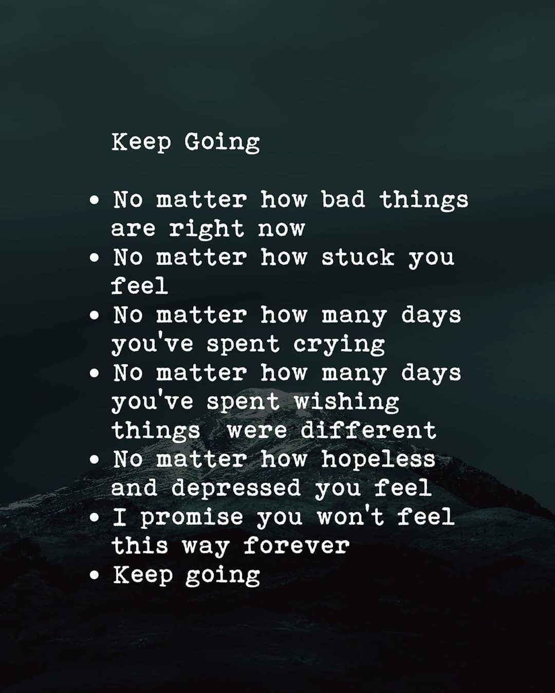 Keep Going No Matter How Bad Things Are Right Now No Matter How