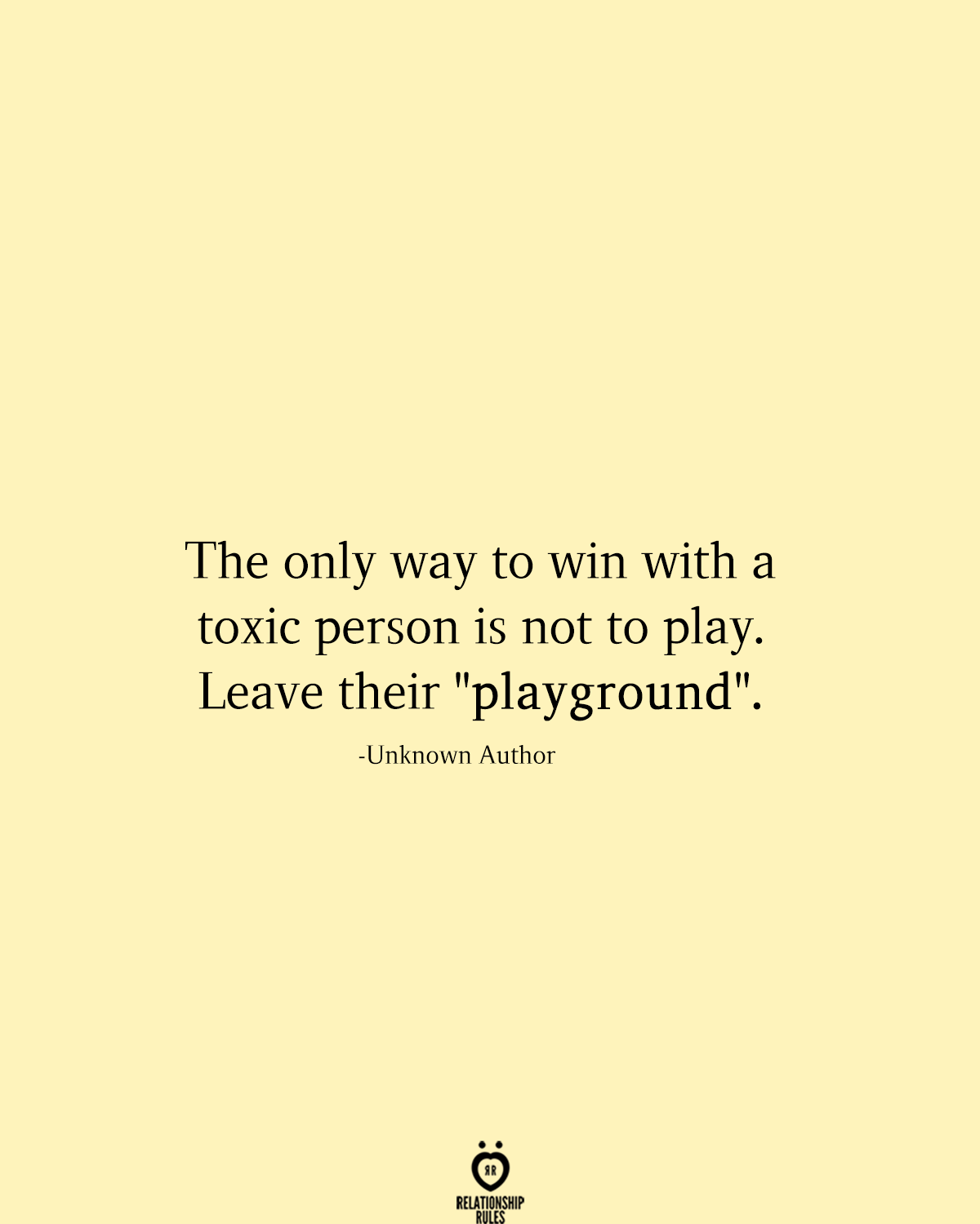 The Only Way To Win With A Toxic Person Is Not To Play Toxic Quotes Toxic Friendships Quotes Toxic People Quotes