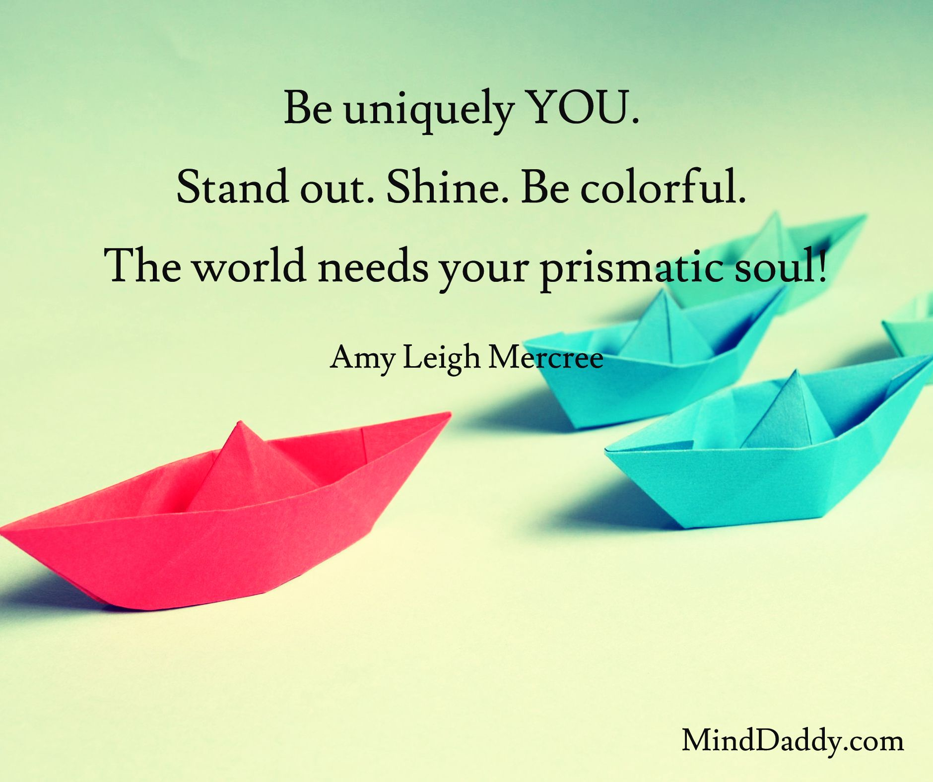 Amy Leigh Mercree Be Uniquely You Stand Out Shine Be Colorful The World Needs Your Prismatic Soul Minddaddy Com World Need Prismatic Need You