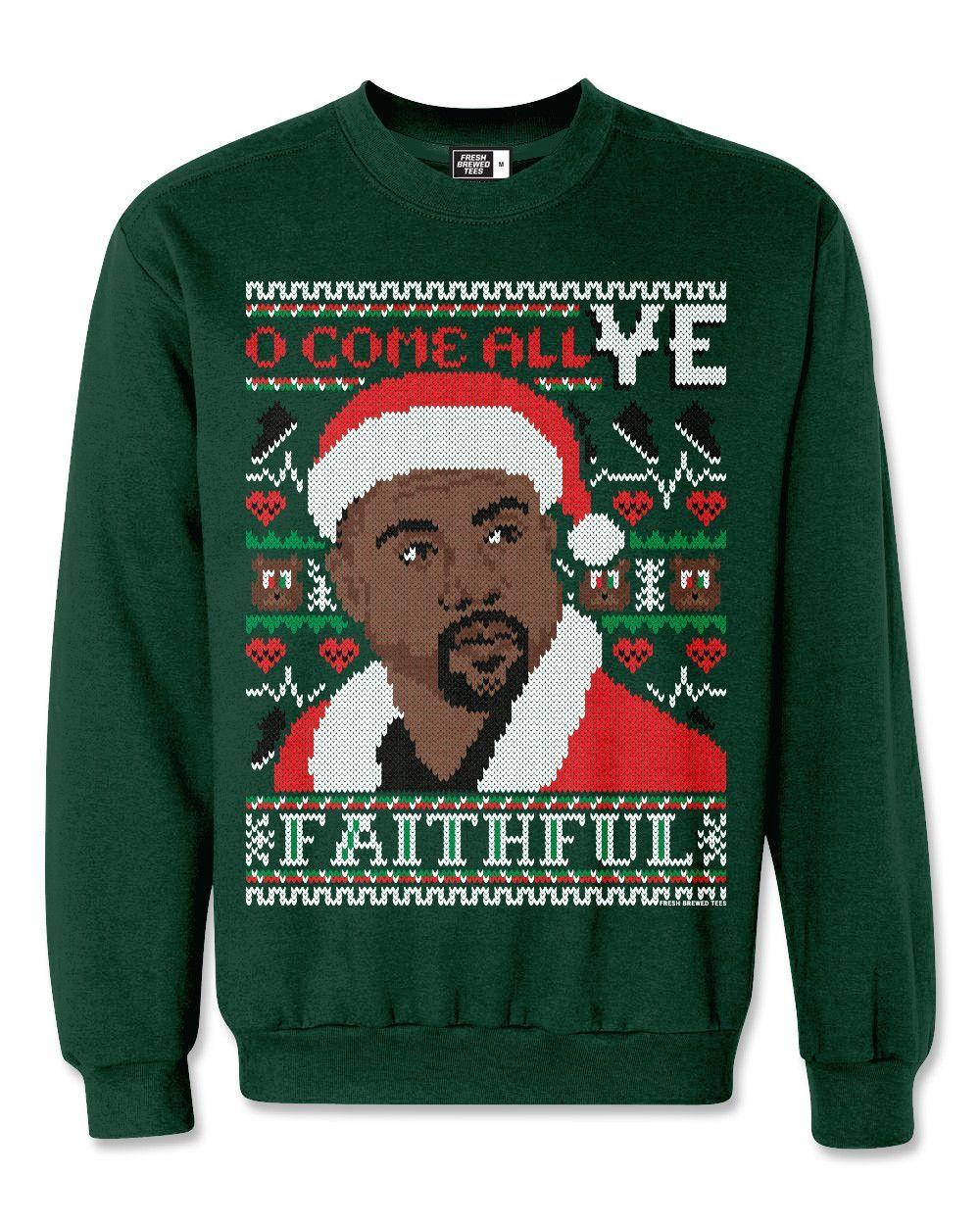 O Come All YE Faithful Ugly Christmas Sweatshirt   yeezus ...