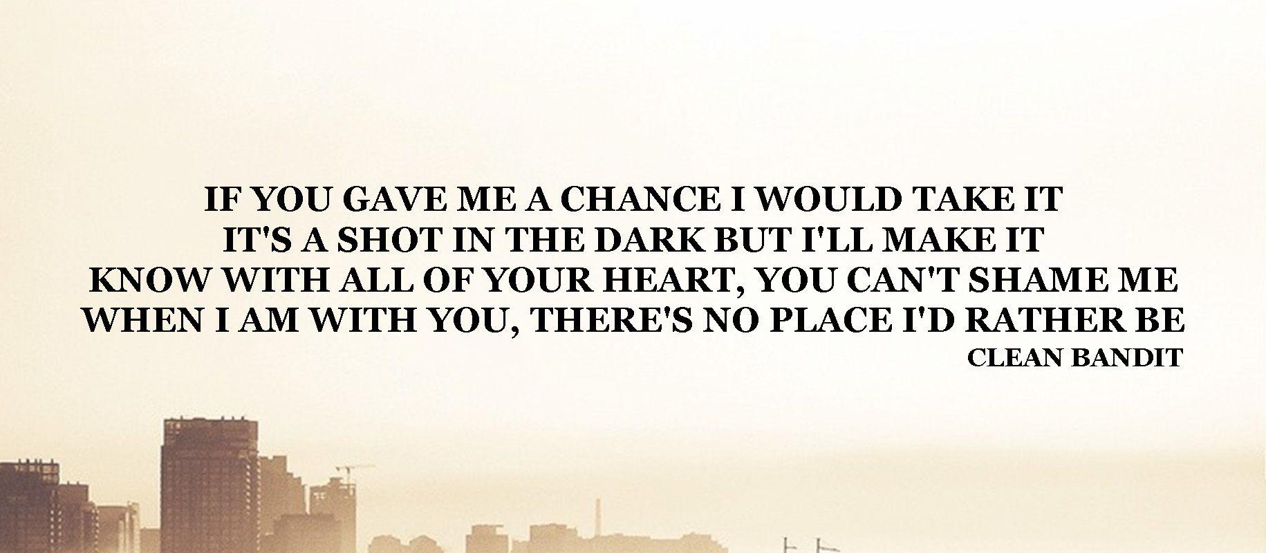 If You Gave Me A Chance I Would Take It It S A Shot In The Dark