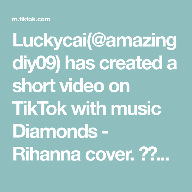 Luckycai Amazingdiy09 Has Created A Short Video On Tiktok With Music Diamonds Rihanna Cover Do You Want To Learn It Diy In 2021 Rihanna Cover Rihanna Tutorial