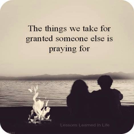 The thing we take for granted someone else is praying for