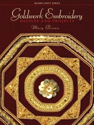 Goldwork Embroidery Designs & Projects by Mary Brown