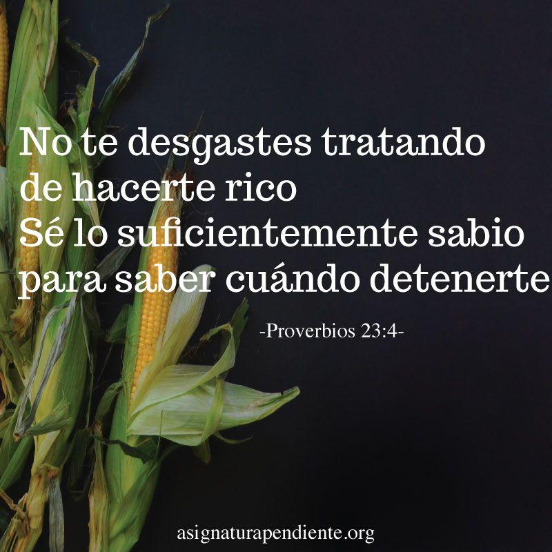 Frases de dinero. No te desgastes tratando de hacerte rico. Se lo suficientemente sabio para saber cuando detenerte. Frases de la biblia. Proverbios. Sabiduria.