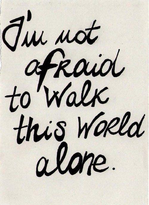 I'm not afraid to walk this world alone