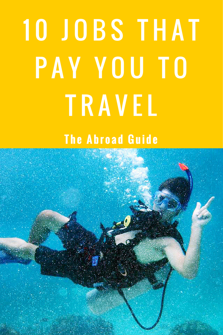 10 Jobs That Pay You to Travel | Cool Jobs Abroad | The Abroad Guide