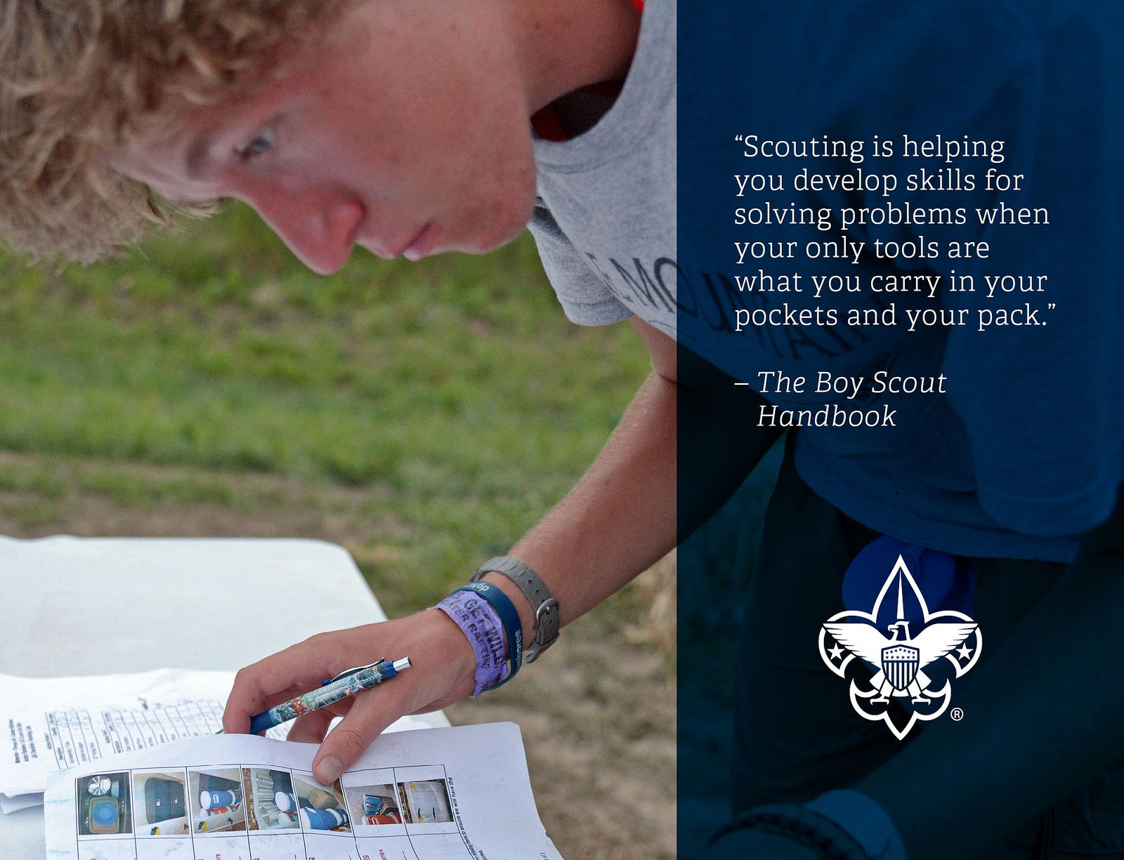 """Scouting is helping you develop skills for solving problems when your only tools are what you carry in your pockets and your pack."" - The Boy Scout Handbook"