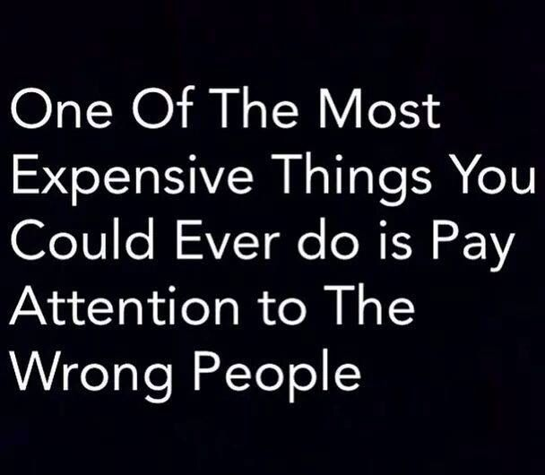 Don T Pay Attention To The Wrong People Inspirational Words Of Wisdom Wisdom Quotes True Words