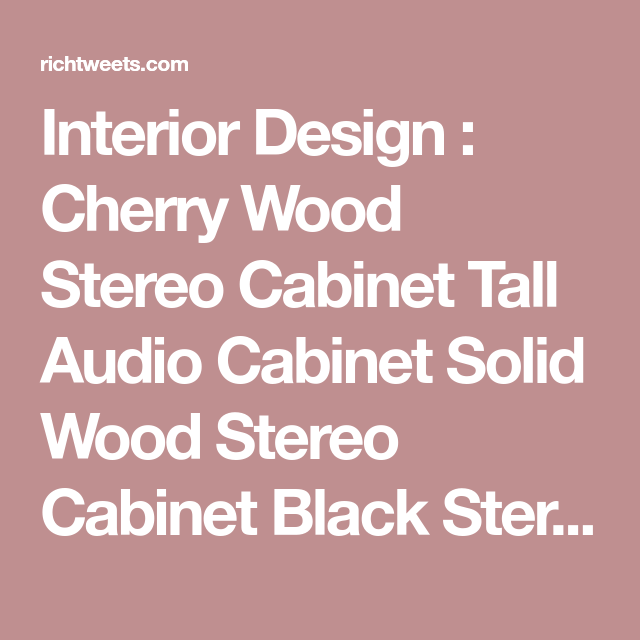 Interior Design Cherry Wood Stereo Cabinet Tall Audio Cabinet
