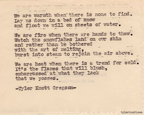 Typewriter Series #351;by Tyler Knott Gregson  - It's the flames that will blush, embarrassed at what they lack that we posses[s].