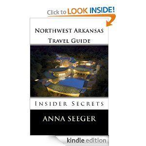 Northwest Arkansas Travel Guide Insider Secrets Bentonville Rogers Fayetteville Eureka Springs Arkansas Travel Arkansas Vacations Eureka Springs