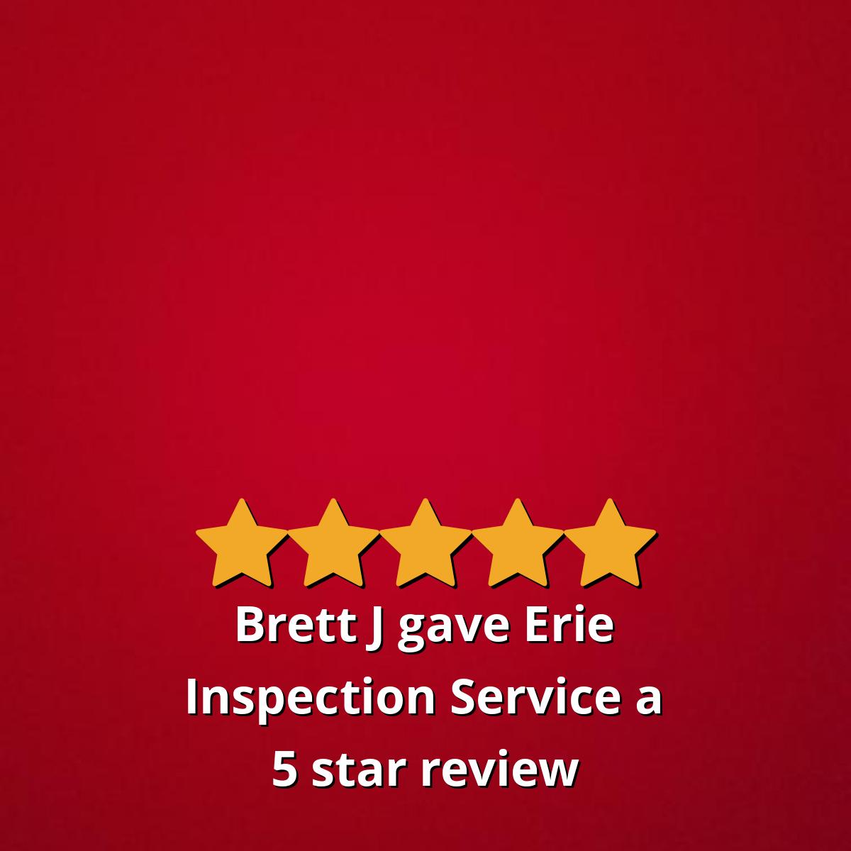 Brett J Gave Erie Inspection Service A 5 Star Review Erie Reviews Inspect