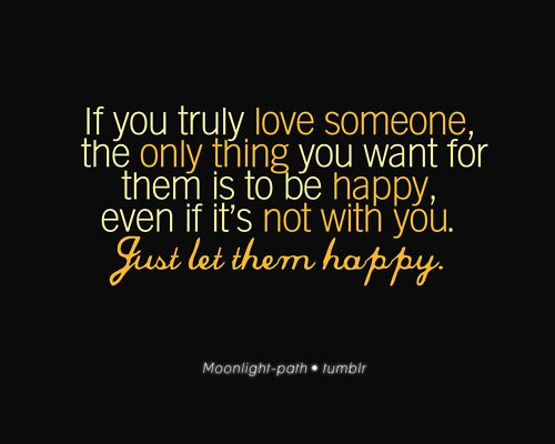 If You Truly Love Someone The Only Thing You Want For Them Is