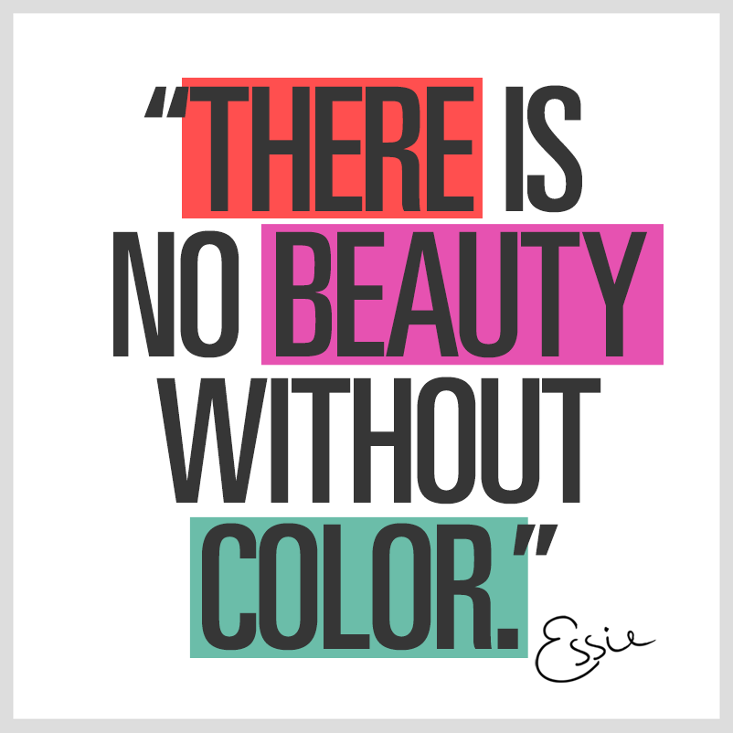Live life in color! essie Color quotes, Artist quotes