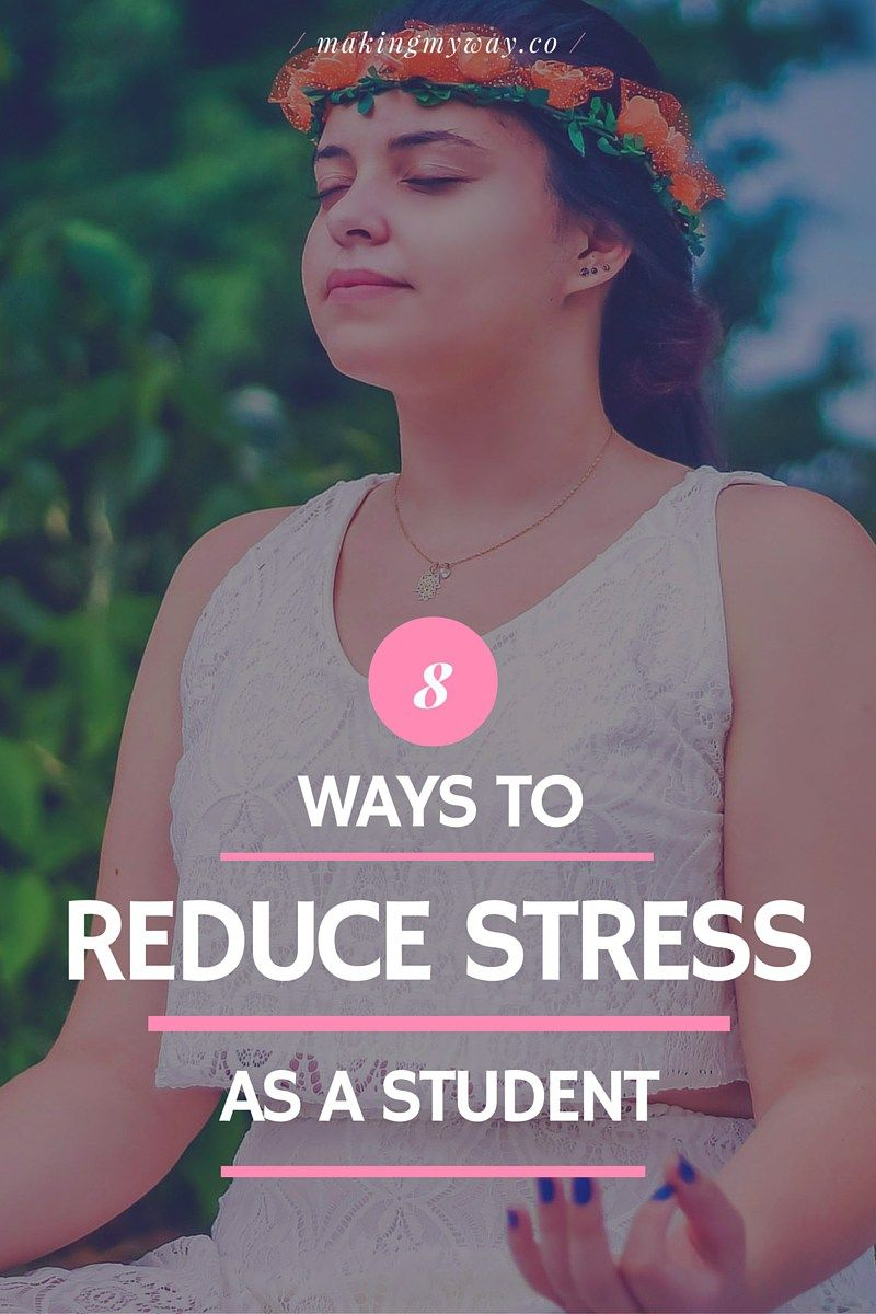 8 ways to reduce stress as a high school or college student we 8 ways to reduce stress as a high school or college student