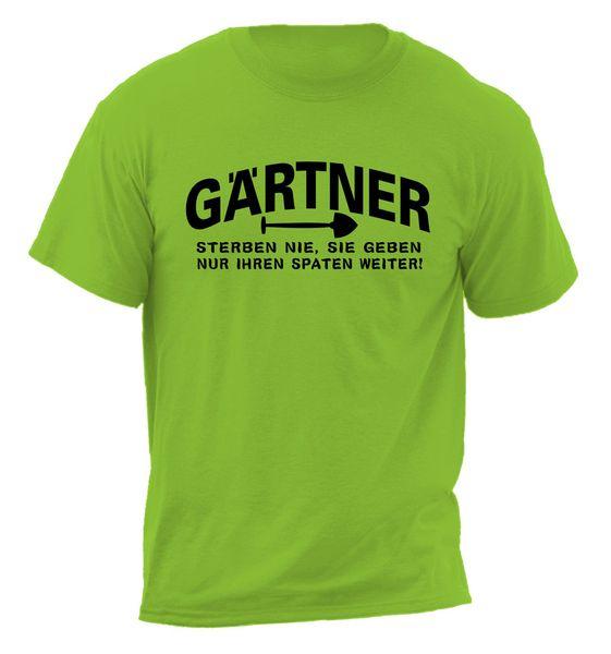 T Shirts mit Spruch   T shirt Gärtner sterben nie   ein